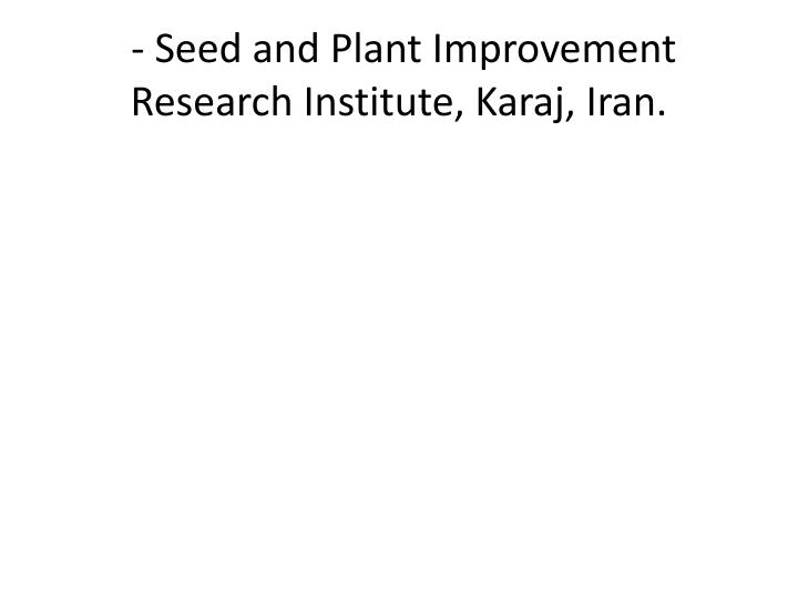 - Seed and Plant Improvement Research Institute, Karaj, Iran.