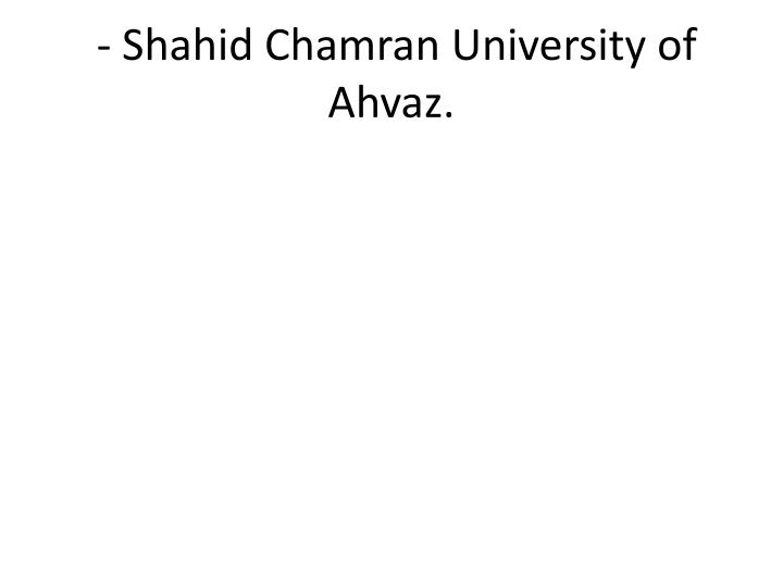 - Shahid Chamran University of Ahvaz.