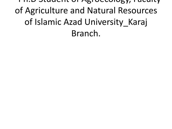 - Ph.D Student of Agroecology, Faculty of Agriculture and Natural Resources of Islamic Azad University_Karaj Branch.