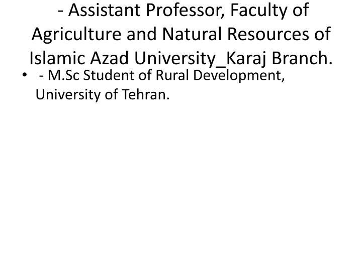 - Assistant Professor, Faculty of Agriculture and Natural Resources of Islamic Azad University_Karaj Branch.