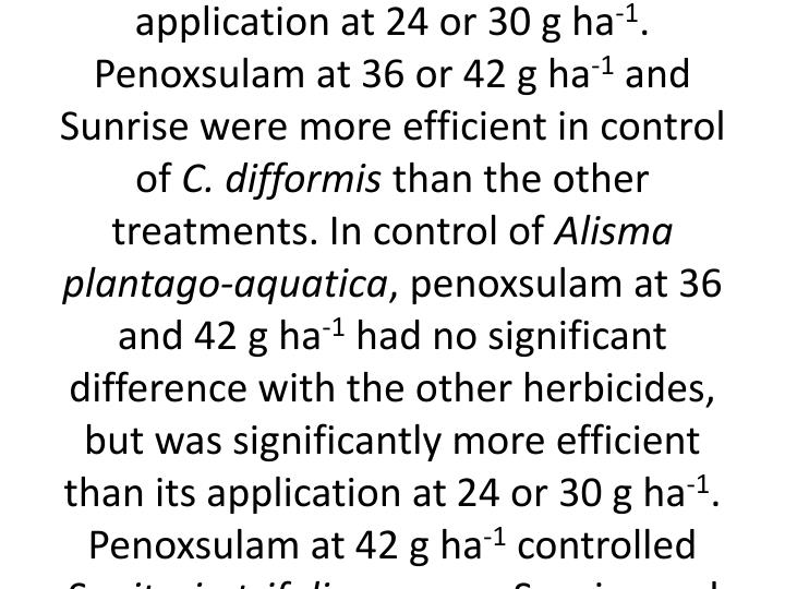 This research was conducted in 2007 to evaluate the efficacy of penoxsulan SC 240 as a new rice selective herbicide. Penoxsulam at 24, 30, 36 and 42 g ha