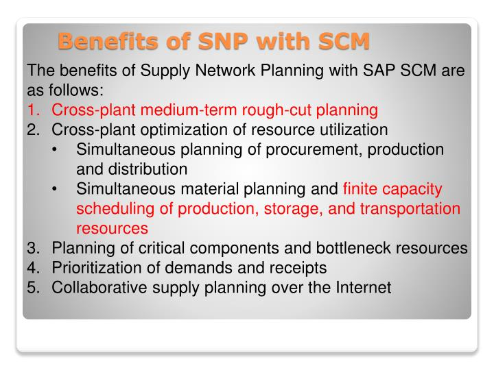 The benefits of Supply Network Planning with SAP SCM are as follows: