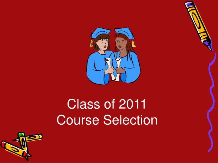 Class of 2011 course selection