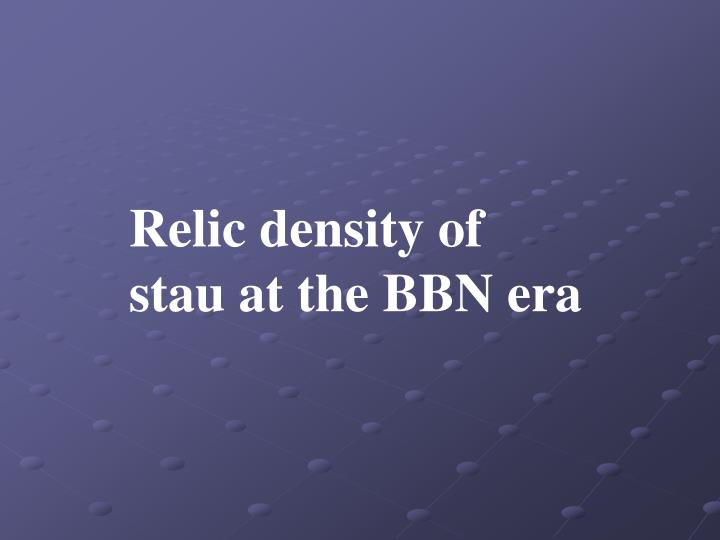 Relic density of stau at the BBN era