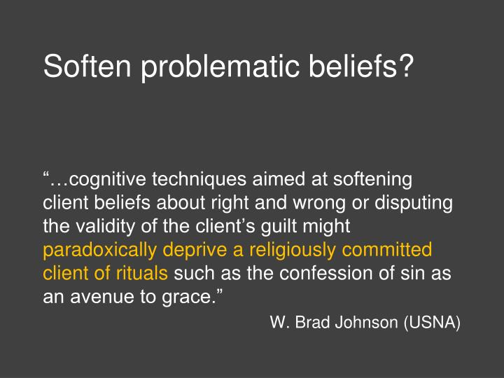 Soften problematic beliefs?