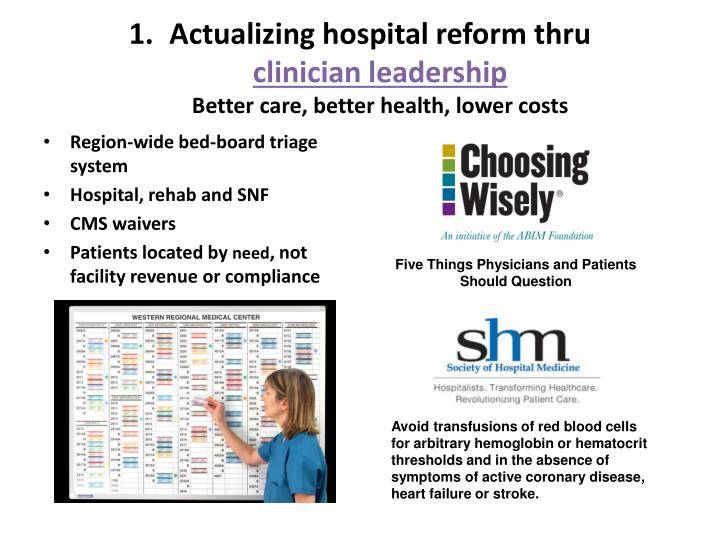 Actualizing hospital reform thru clinician leadership better care better health lower costs