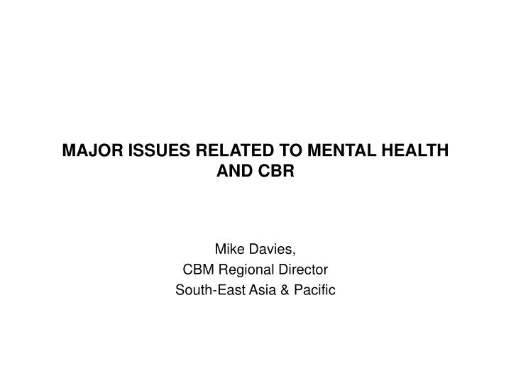 Major issues related to mental health and cbr