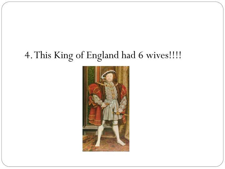 4. This King of England had 6 wives!!!!