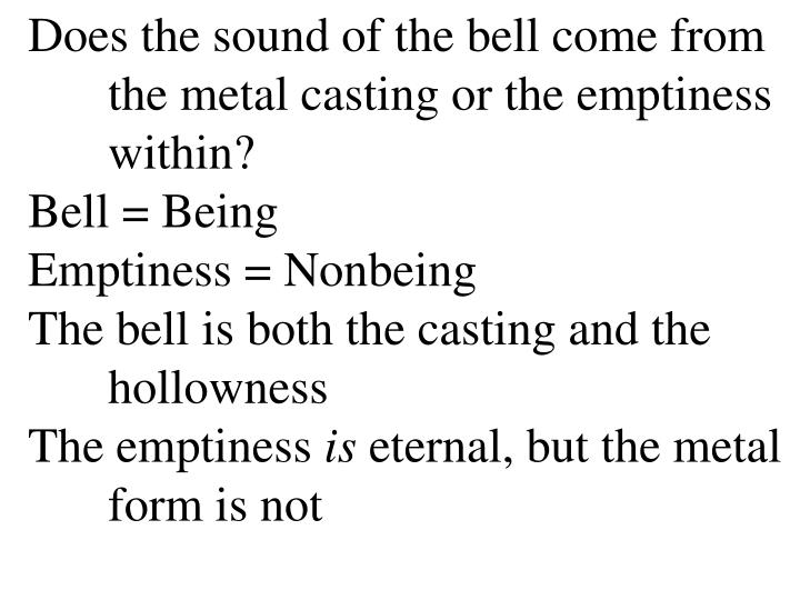 Does the sound of the bell come from 	the metal casting or the emptiness 	within?