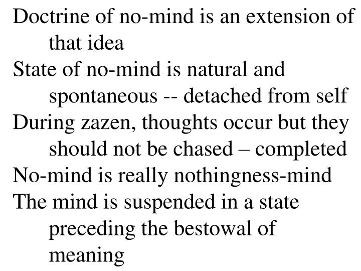 Doctrine of no-mind is an extension of 	that idea