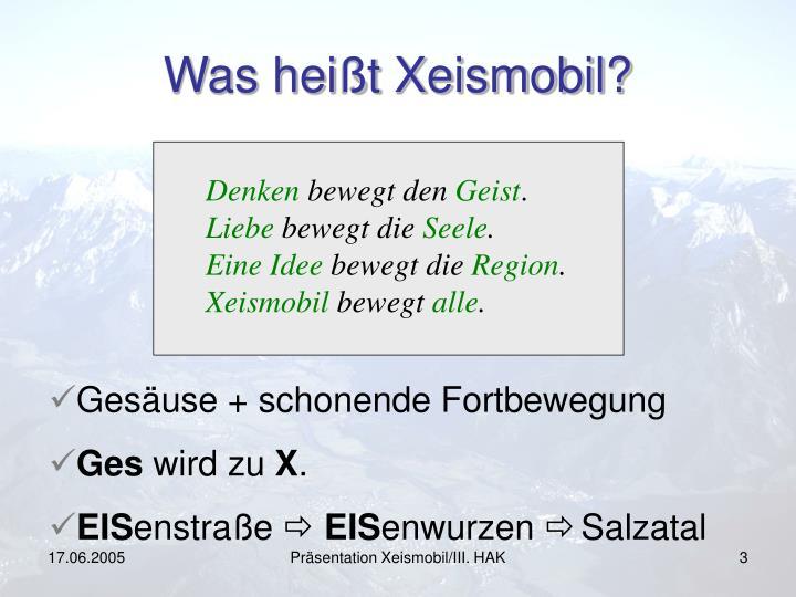 Was heißt Xeismobil?