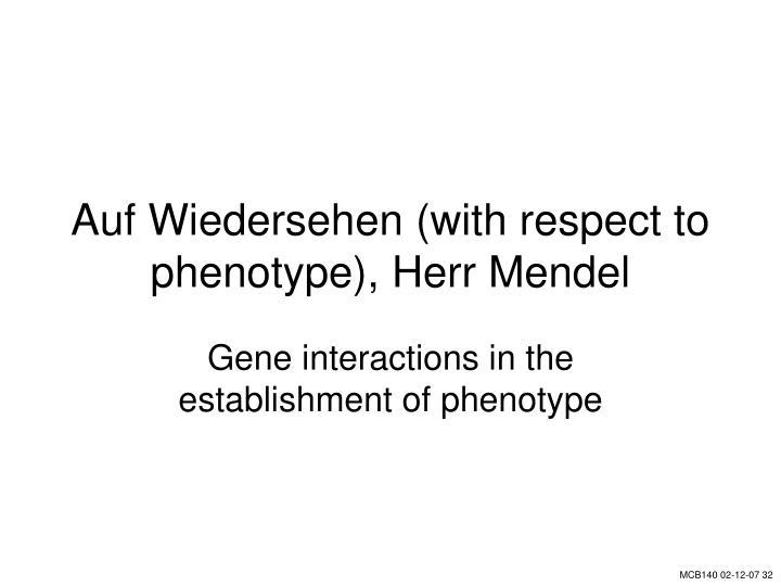 Auf Wiedersehen (with respect to phenotype), Herr Mendel