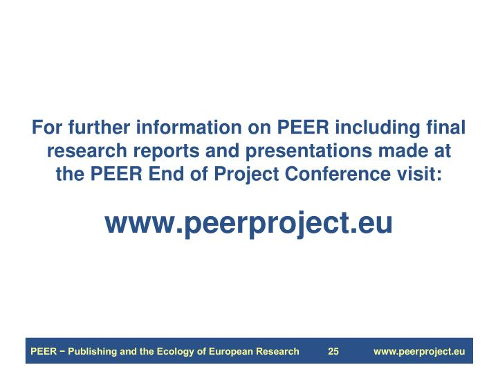 For further information on PEER including final research reports and presentations made at the PEER End of Project Conference visit: