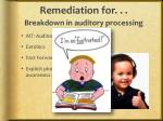 remediation for breakdown in auditory processing