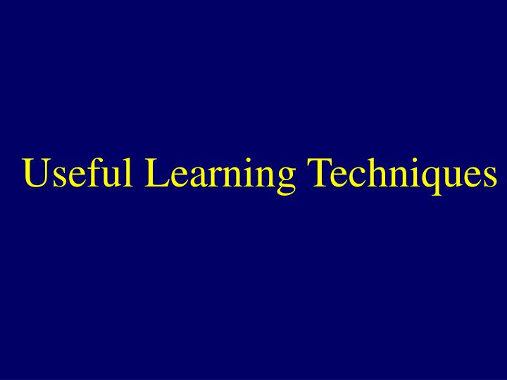 Useful Learning Techniques