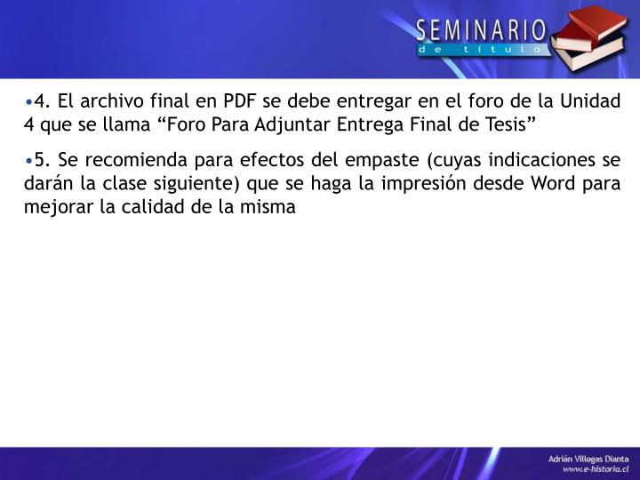 """4. El archivo final en PDF se debe entregar en el foro de la Unidad 4 que se llama """"Foro Para Adjuntar Entrega Final de Tesis"""""""