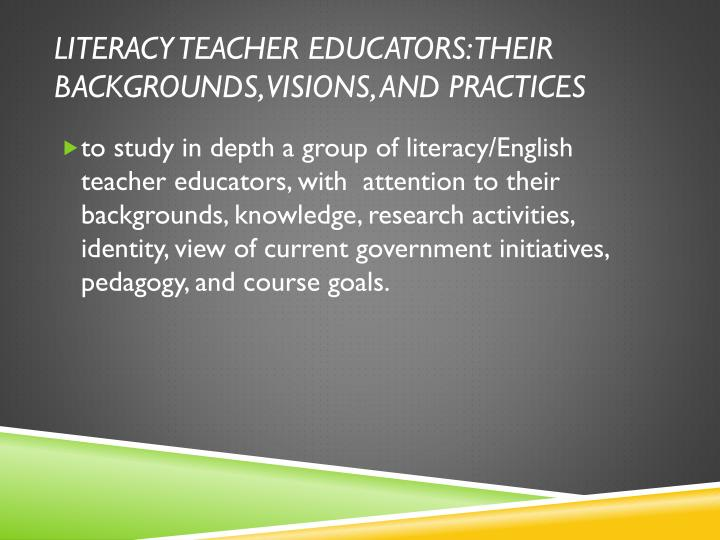 Literacy teacher educators their backgrounds visions and practices