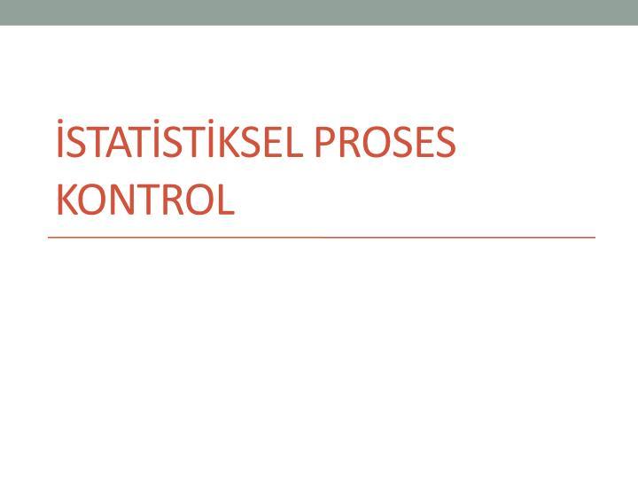 İSTATİSTİKSEL PROSES  KONTROL