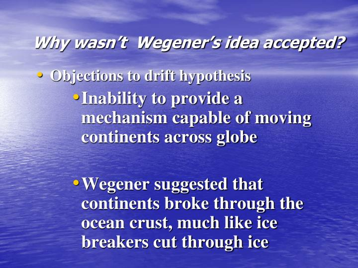 Why wasn't  Wegener's idea accepted?