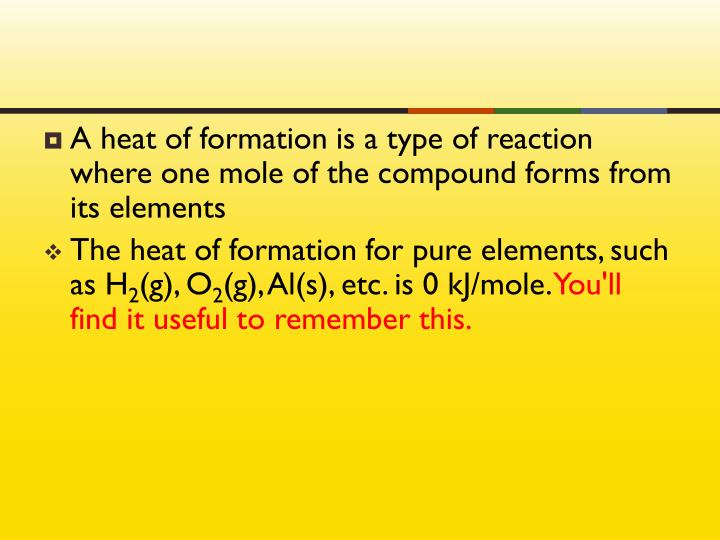 A heat of formation is a type of reaction where one mole of the compound forms from its elements