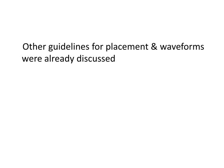 Other guidelines for placement & waveforms were already discussed