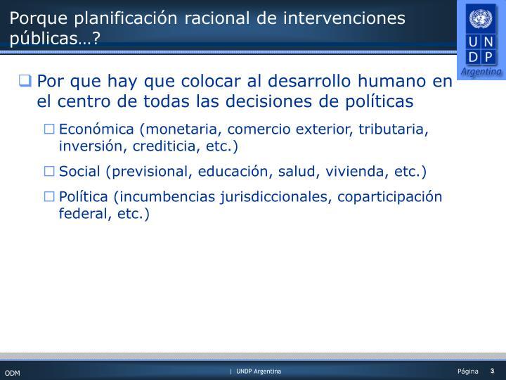 Porque planificación racional de intervenciones públicas…?