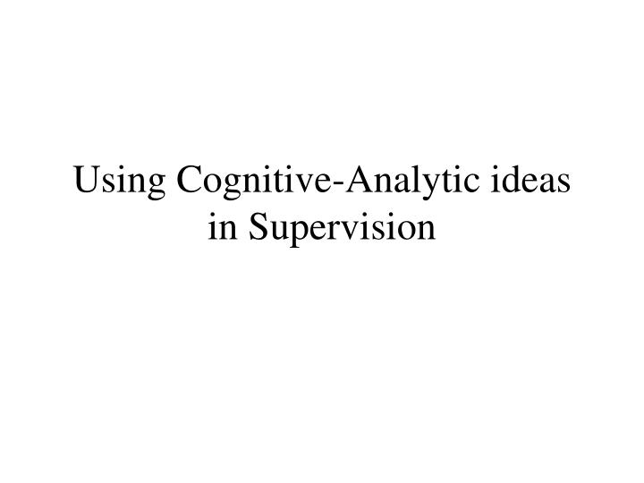 Using Cognitive-Analytic ideas in Supervision