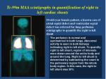 tc 99m maa scintigraphy in quantification of right to left cardiac shunts
