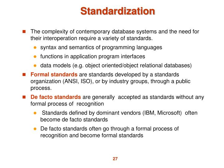 The complexity of contemporary database systems and the need for their interoperation require a variety of standards.