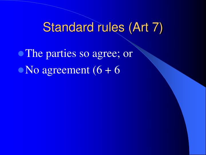 Standard rules (Art 7)
