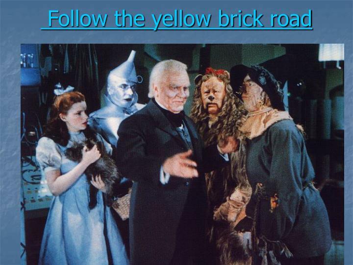 Follow the yellow brick road