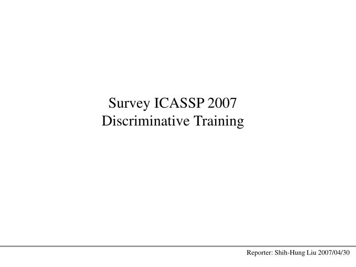 Survey icassp 2007 discriminative training