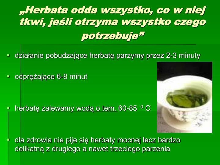 """""""Herbata odda wszystko, co w niej tkwi, jeśli otrzyma wszystko czego potrzebuje"""""""
