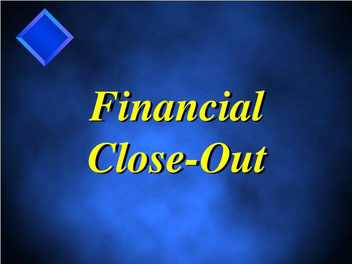 Financial Close-Out