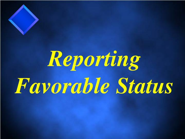 Reporting Favorable Status