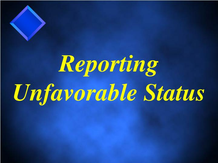 Reporting Unfavorable Status