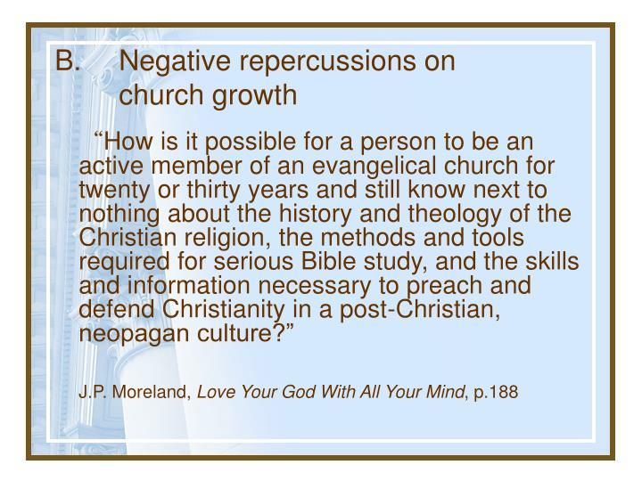 B.	Negative repercussions on 	church growth