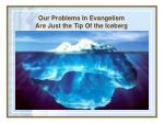 our problems in evangelism are just the tip of the iceberg