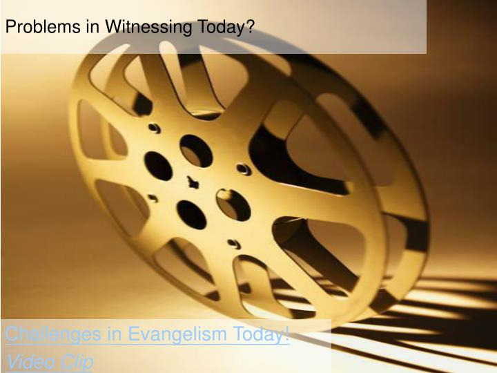 Problems in Witnessing Today?