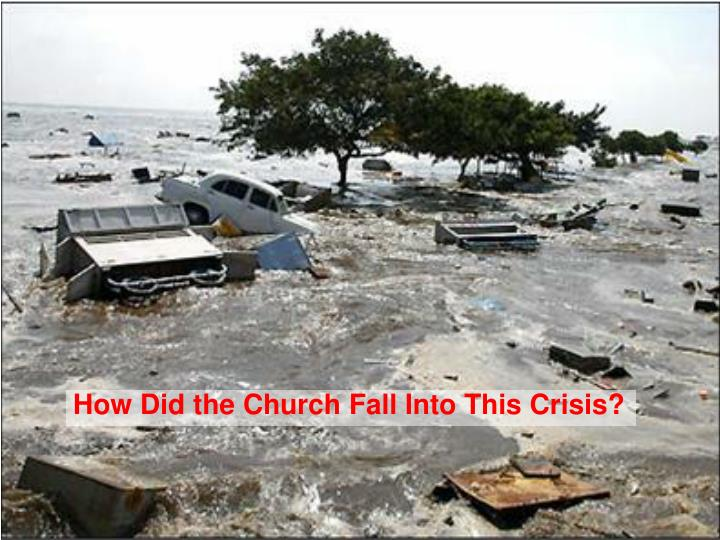 How Did the Church Fall Into This Crisis?