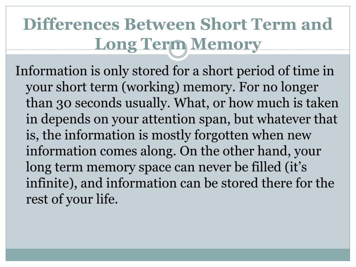 similarities and differences short and long term memory Anindya and duhamel have given valid explanation about long and short term memory in ts i also suggest to read the book of glover and laguna nevertheless, dislike anindya says, i do not consider.