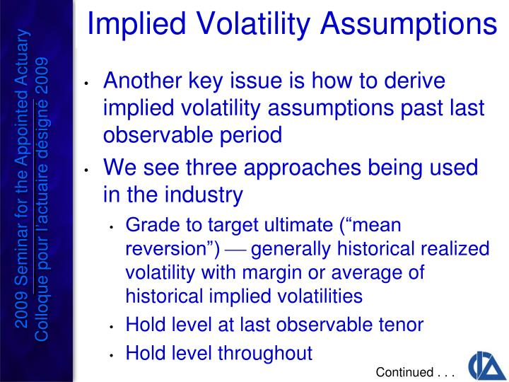 Another key issue is how to derive implied volatility assumptions past last observable period