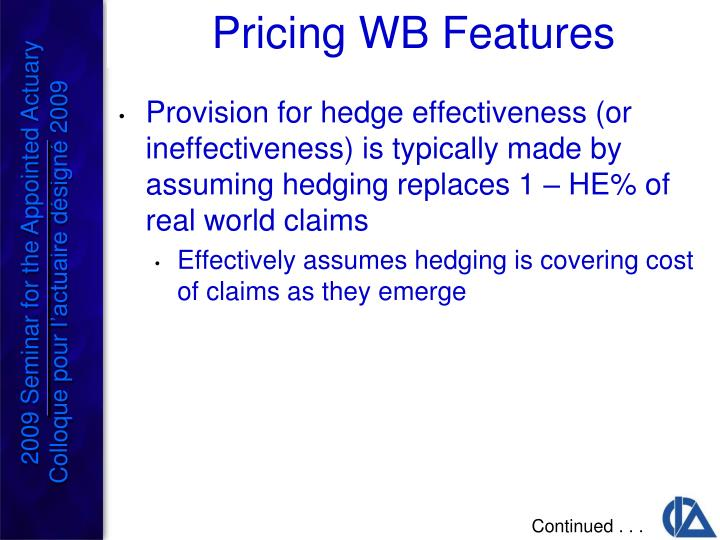 Provision for hedge effectiveness (or ineffectiveness) is typically made by assuming hedging replaces 1 – HE% of real world claims