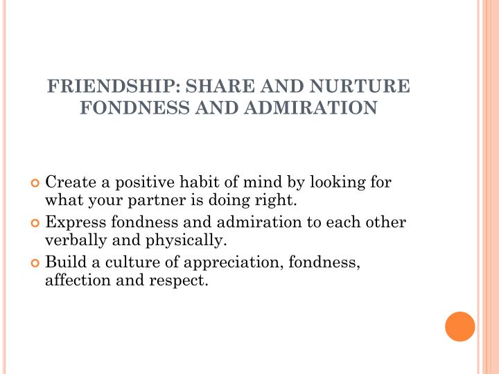 FRIENDSHIP: SHARE AND NURTURE FONDNESS AND ADMIRATION