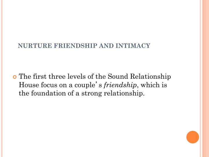 NURTURE FRIENDSHIP AND INTIMACY