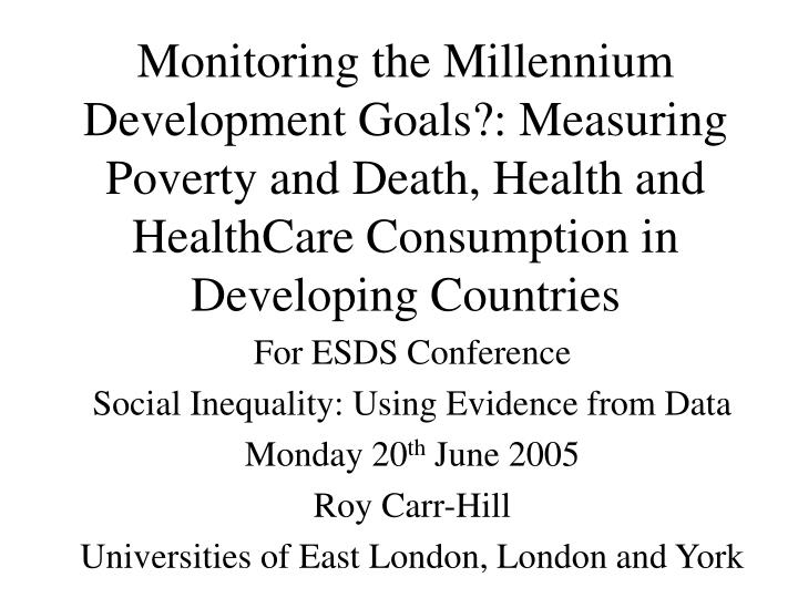 Monitoring the Millennium Development Goals?: Measuring Poverty and Death, Health and HealthCare Consumption in Developing Countries