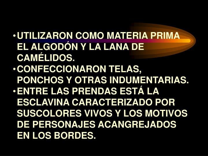 UTILIZARON COMO MATERIA PRIMA EL ALGODÓN Y LA LANA DE CAMÉLIDOS.