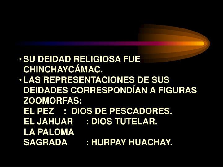 SU DEIDAD RELIGIOSA FUE CHINCHAYCÁMAC.