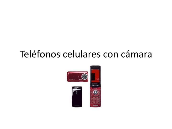 Teléfonos celulares con cámara