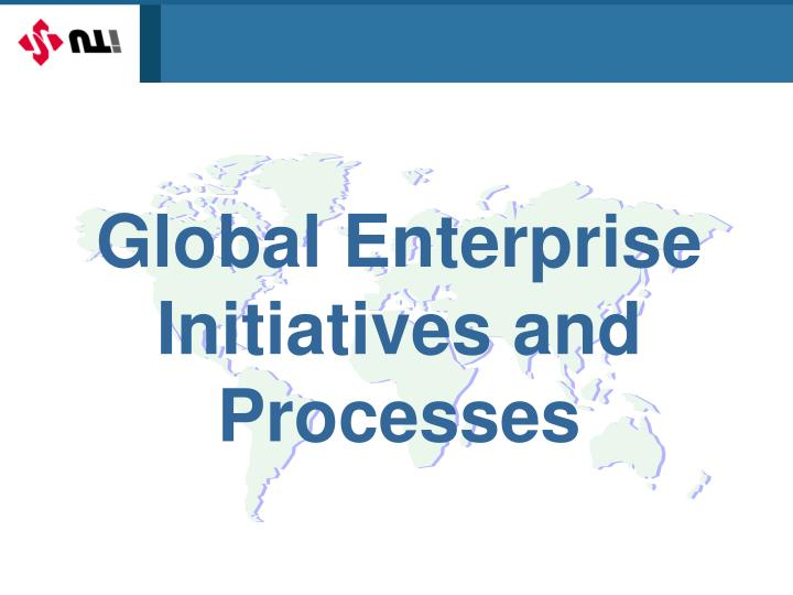 Global Enterprise Initiatives and Processes